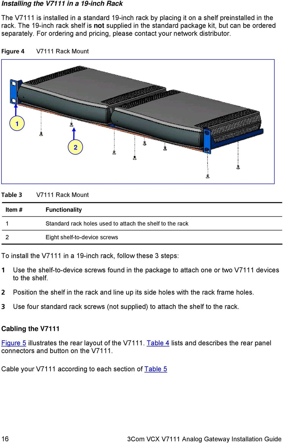Figure 4 V7111 Rack Mount 1 2 Table 3 Item # V7111 Rack Mount Functionality 1 Standard rack holes used to attach the shelf to the rack 2 Eight shelf-to-device screws To install the V7111 in a 19-inch