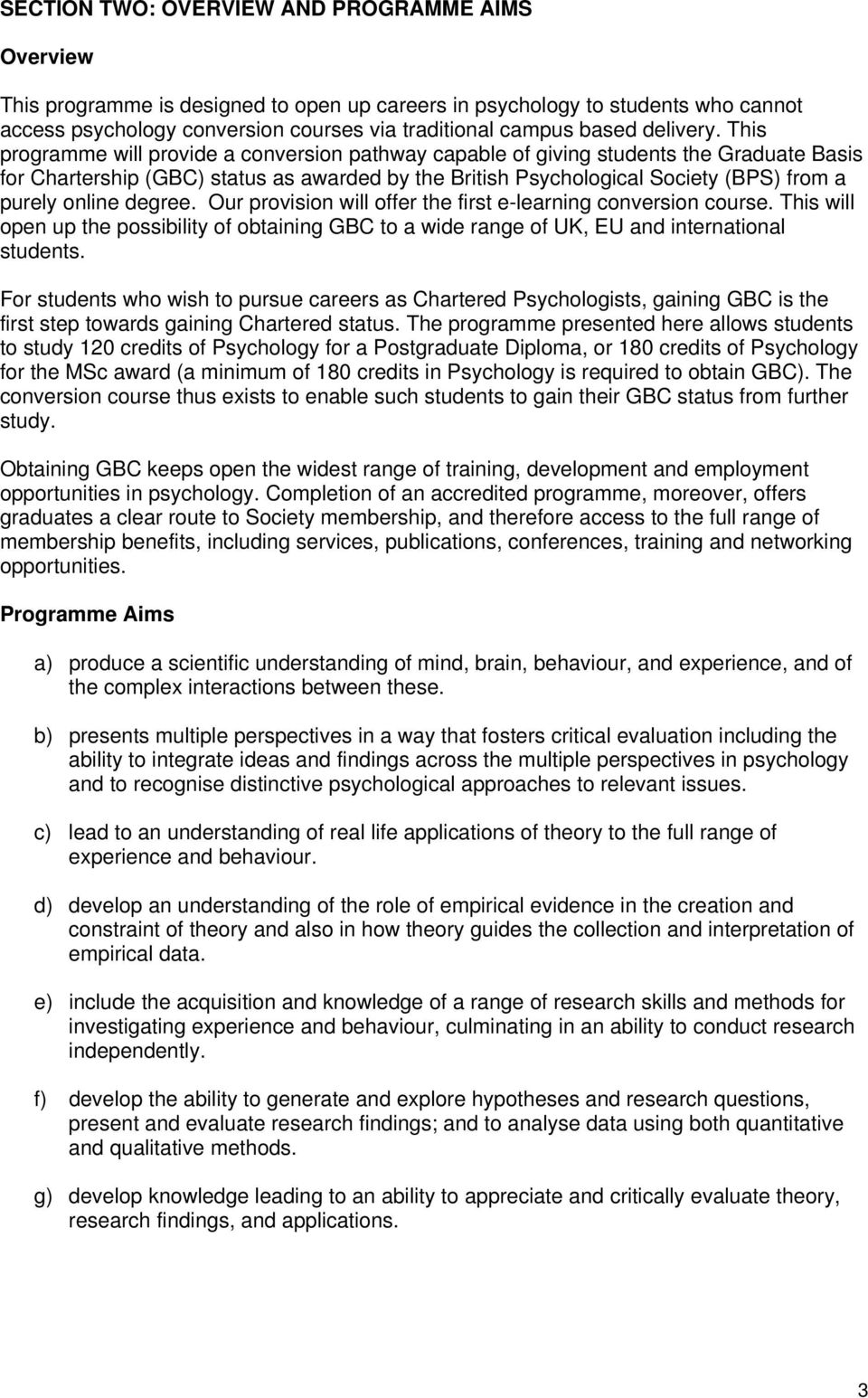 This programme will provide a conversion pathway capable of giving students the Graduate Basis for Chartership (GBC) status as awarded by the British Psychological Society (BPS) from a purely online