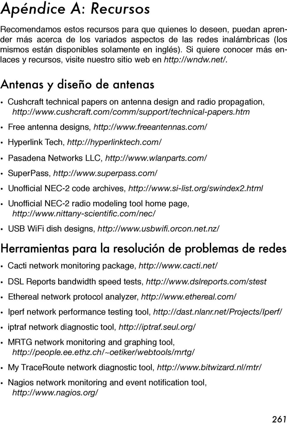 Antenas y diseño de antenas Cushcraft technical papers on antenna design and radio propagation, http://www.cushcraft.com/comm/support/technical-papers.htm Free antenna designs, http://www.