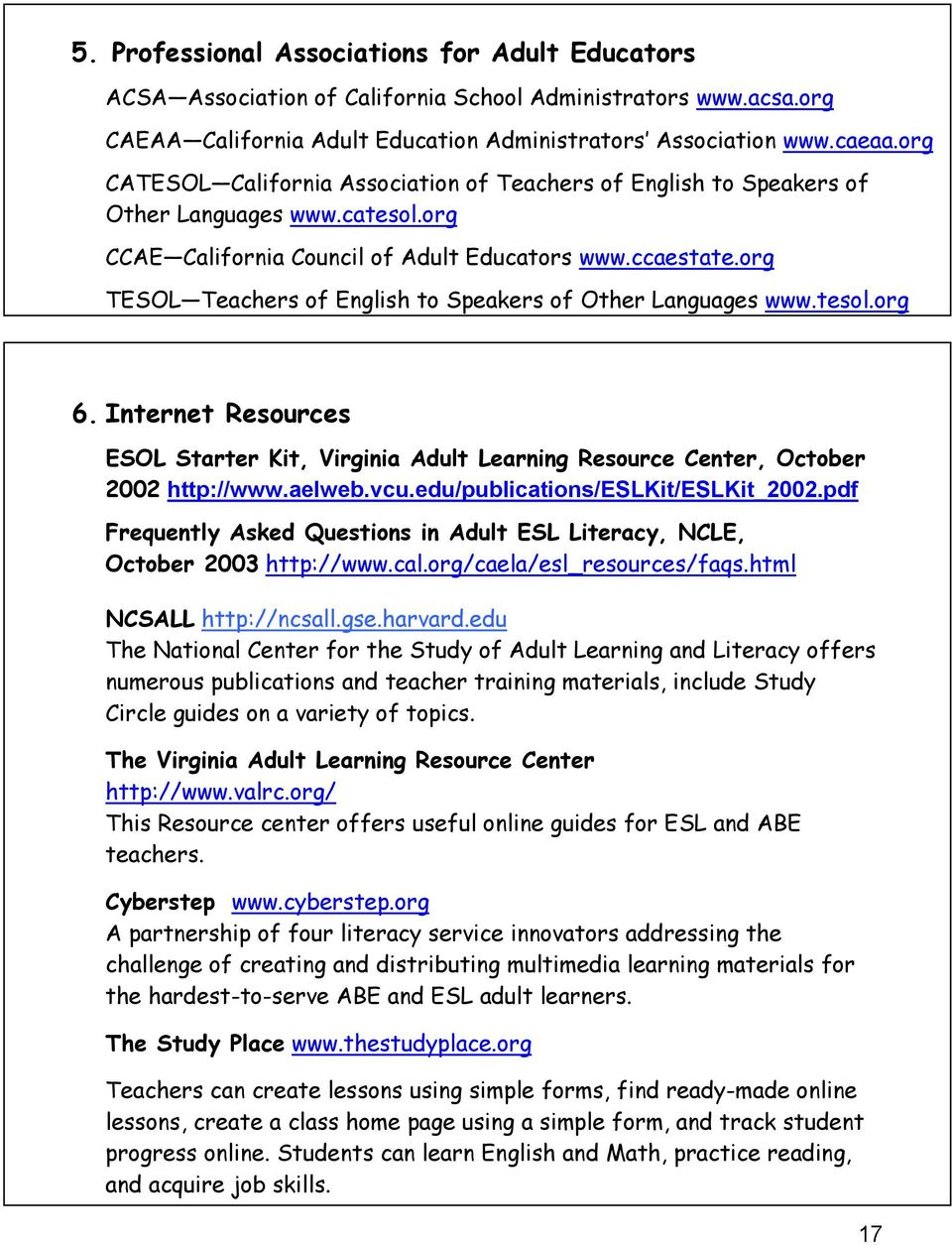 org TESOL Teachers of English to Speakers of Other Languages www.tesol.org 6. Internet Resources ESOL Starter Kit, Virginia Adult Learning Resource Center, October 2002 http://www.aelweb.vcu.