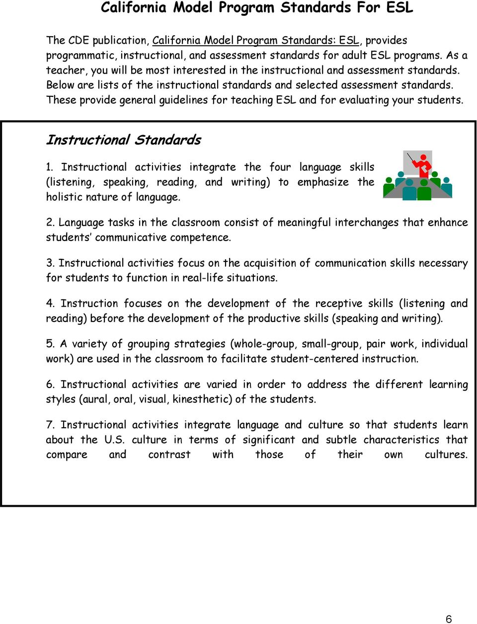 These provide general guidelines for teaching ESL and for evaluating your students. Instructional Standards 1.