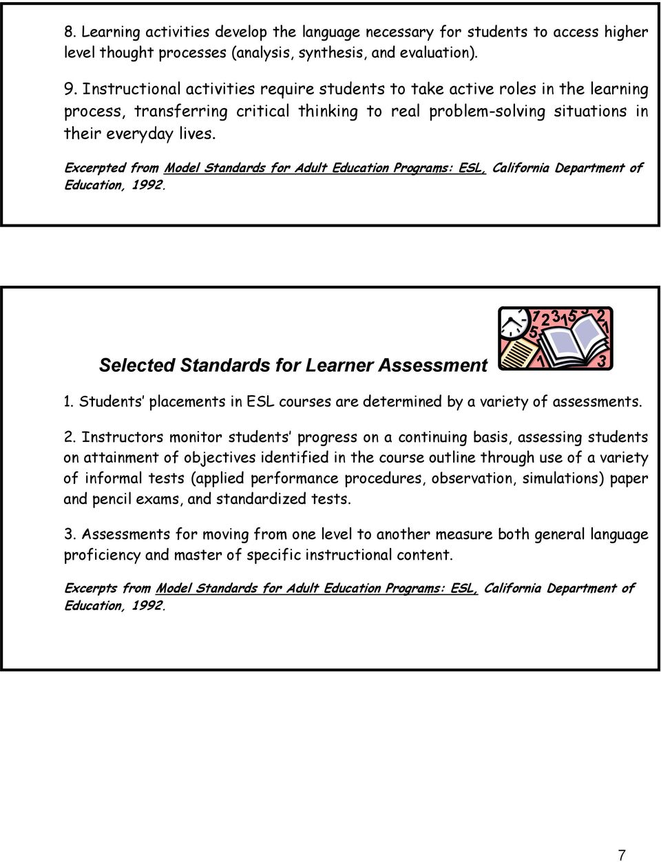 Excerpted from Model Standards for Adult Education Programs: ESL, California Department of Education, 1992. Selected Standards for Learner Assessment 1.