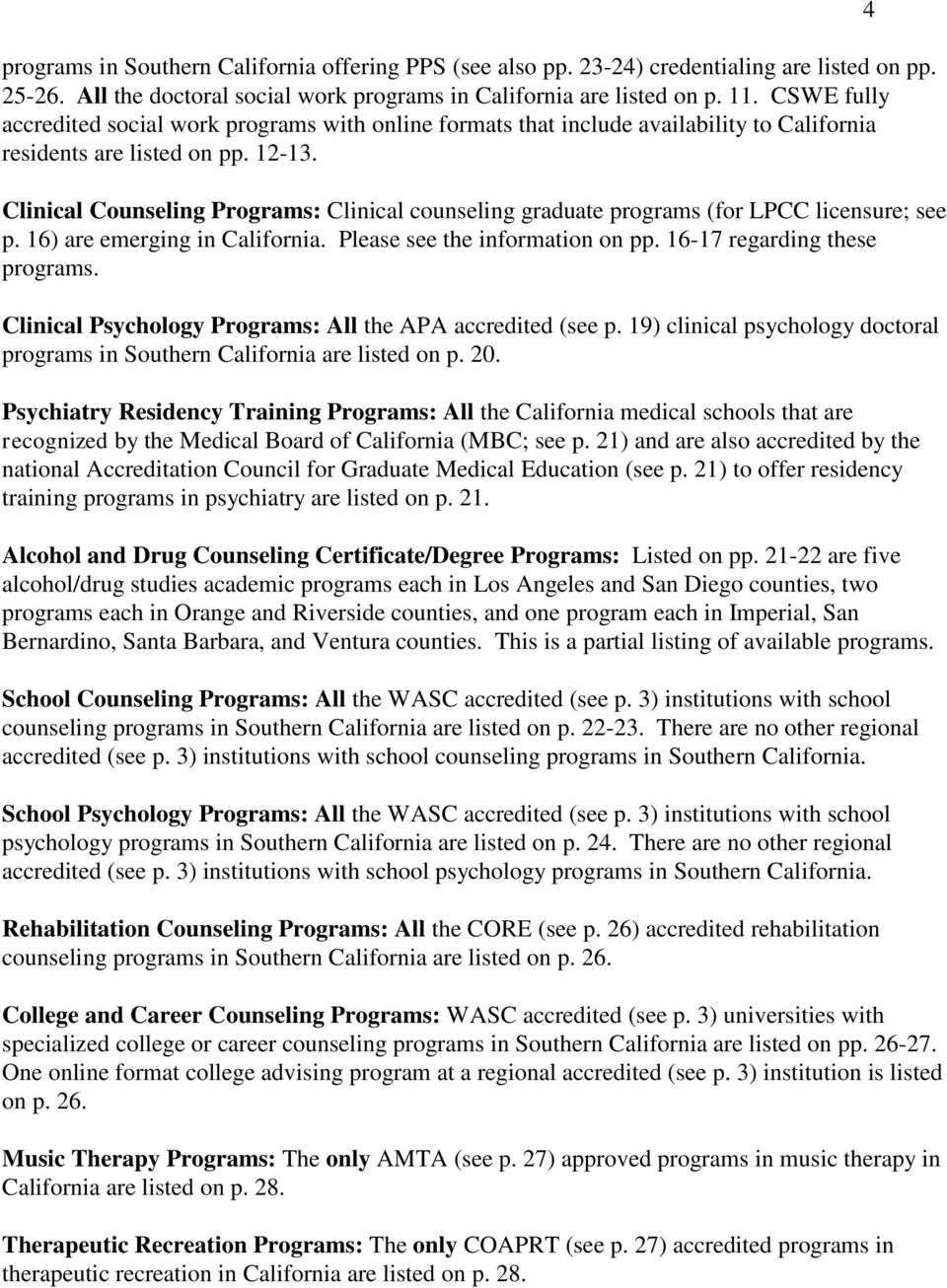 Clinical Counseling Programs: Clinical counseling graduate programs (for LPCC licensure; see p. 16) are emerging in California. Please see the information on pp. 16-17 regarding these programs.