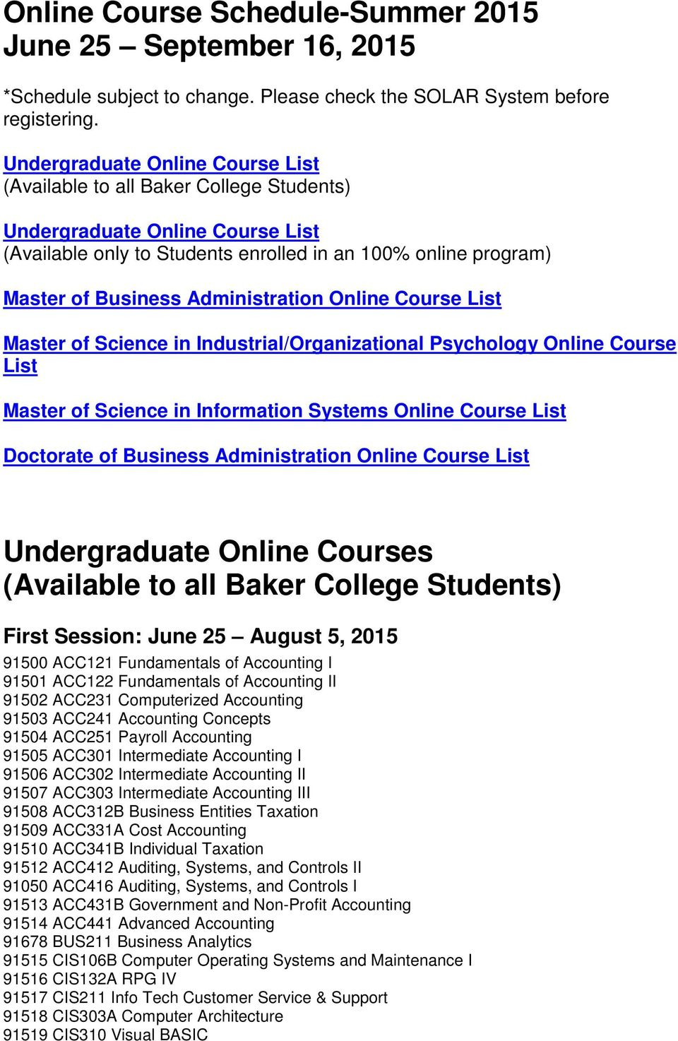 Administration Online Course List Master of Science in Industrial/Organizational Psychology Online Course List Master of Science in Information Systems Online Course List Doctorate of Business
