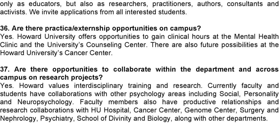 There are also future possibilities at the Howard University s Cancer Center. 37. Are there opportunities to collaborate within the department and across campus on research projects? Yes.