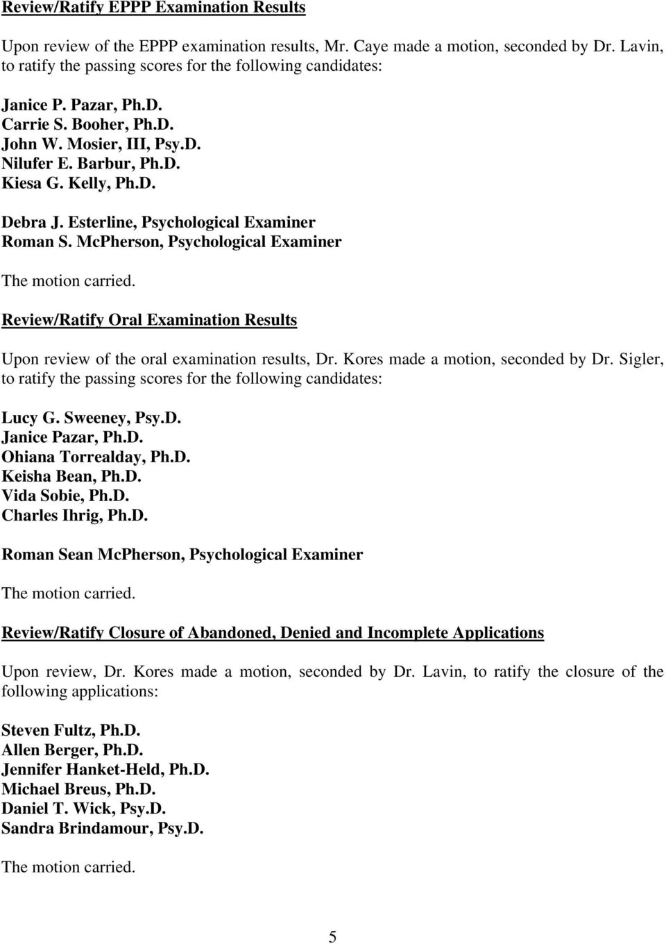 McPherson, Psychological Examiner Review/Ratify Oral Examination Results Upon review of the oral examination results, Dr. Kores made a motion, seconded by Dr.