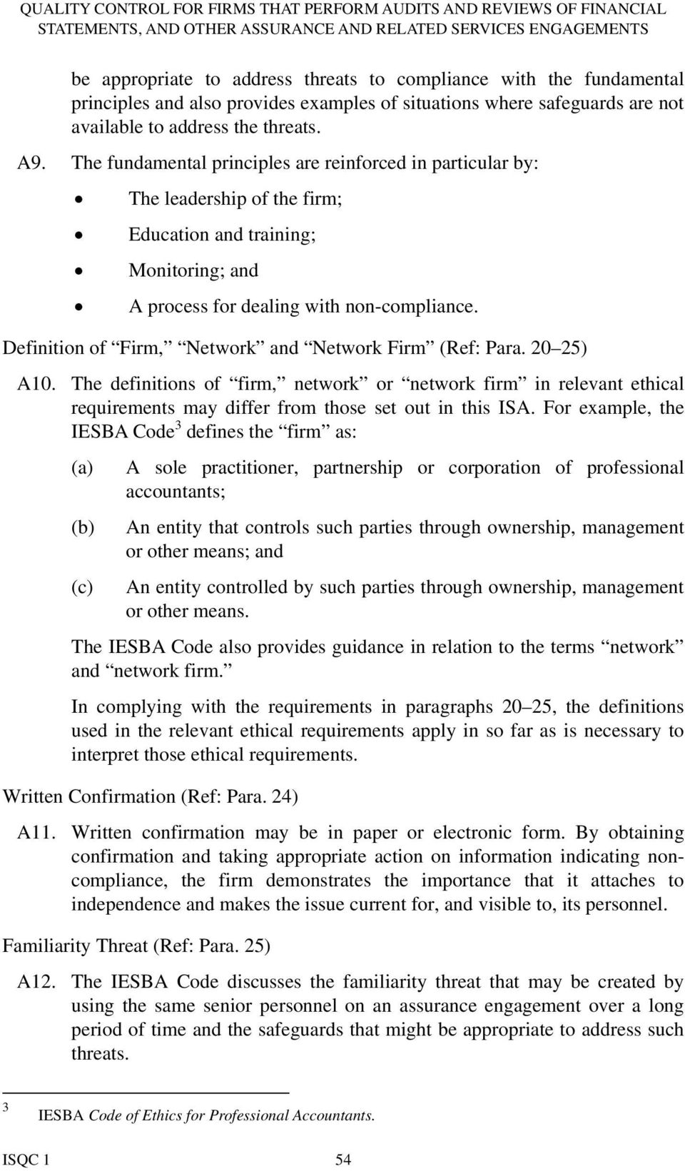 Definition of Firm, Network and Network Firm (Ref: Para. 20 25) A10. The definitions of firm, network or network firm in relevant ethical requirements may differ from those set out in this ISA.