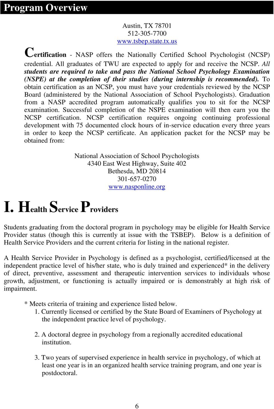All students are required to take and pass the National School Psychology Examination (NSPE) at the completion of their studies (during internship is recommended).