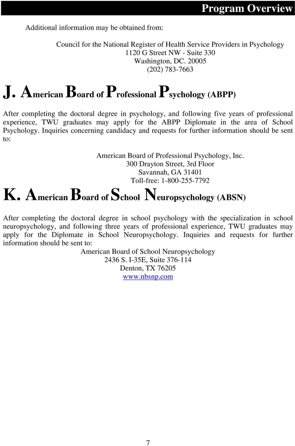 American Board of Professional Psychology (ABPP) After completing the doctoral degree in psychology, and following five years of professional experience, TWU graduates may apply for the ABPP