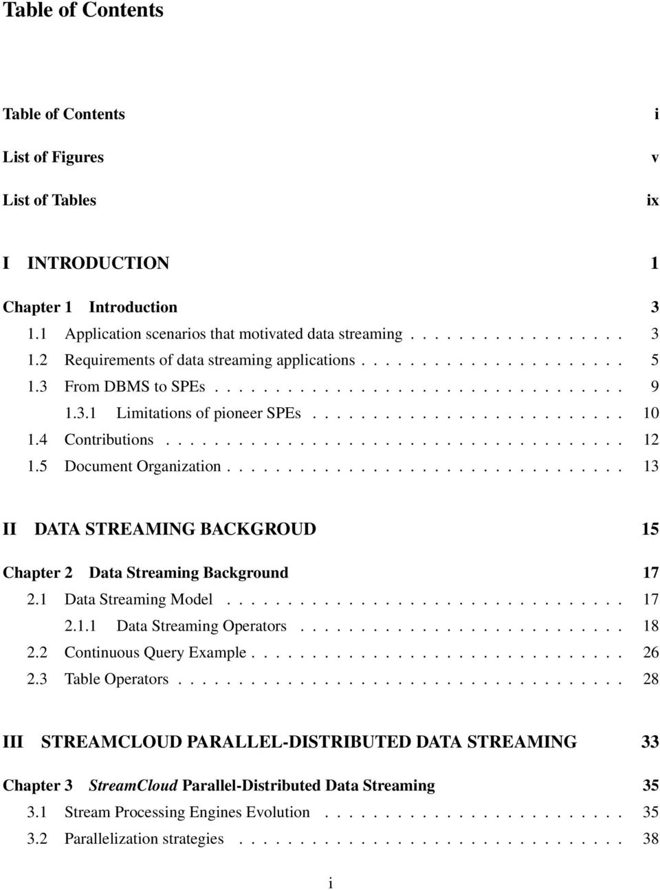 5 Document Organization................................. 13 II DATA STREAMING BACKGROUD 15 Chapter 2 Data Streaming Background 17 2.1 Data Streaming Model................................. 17 2.1.1 Data Streaming Operators.