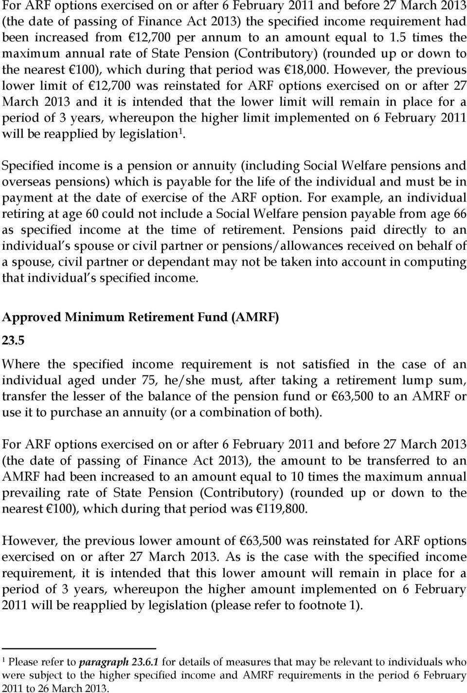 However, the previous lower limit of 12,700 was reinstated for ARF options exercised on or after 27 March 2013 and it is intended that the lower limit will remain in place for a period of 3 years,
