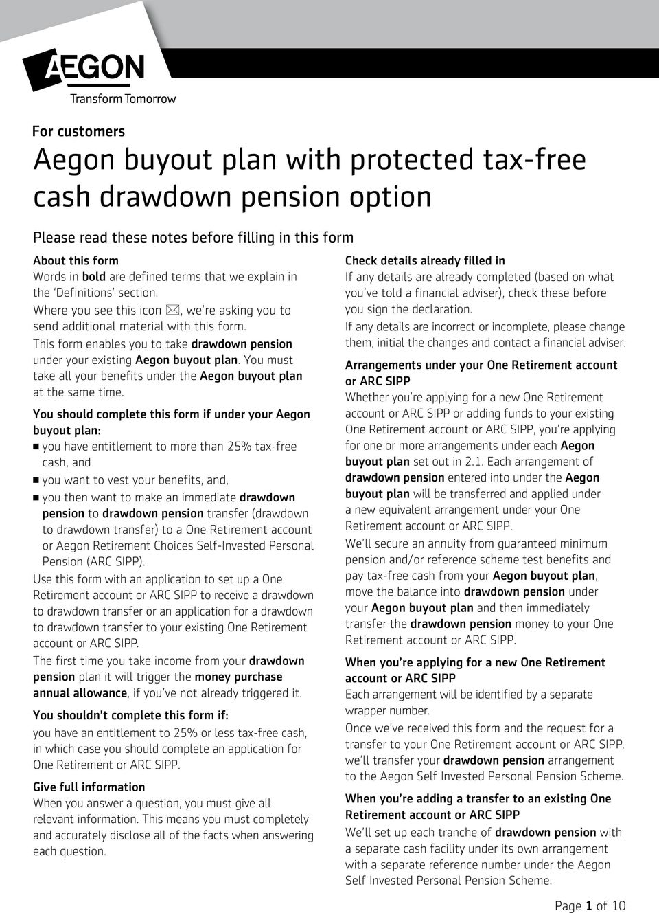 This form enables you to take drawdown pension under your existing Aegon buyout plan. You must take all your benefits under the Aegon buyout plan at the same time.