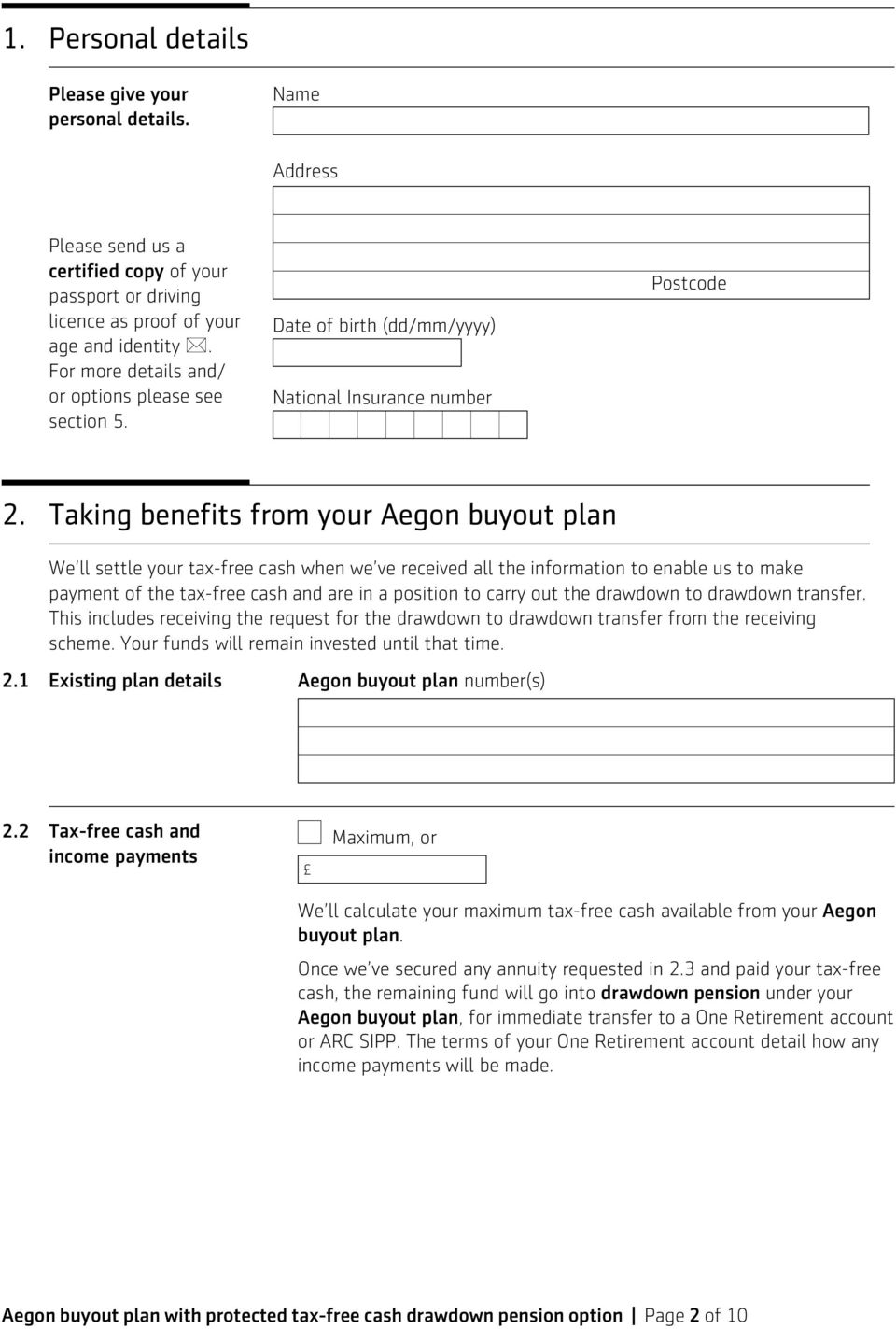 Taking benefits from your Aegon buyout plan We ll settle your tax-free cash when we ve received all the information to enable us to make payment of the tax-free cash and are in a position to carry