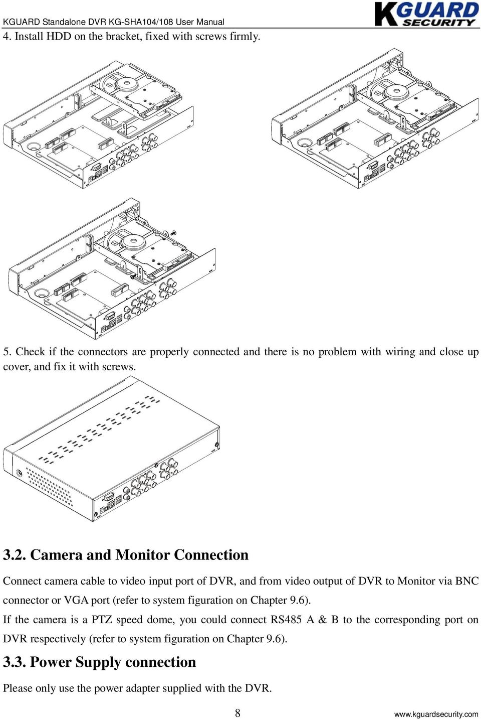 Camera and Monitor Connection Connect camera cable to video input port of DVR, and from video output of DVR to Monitor via BNC connector or VGA port (refer to system