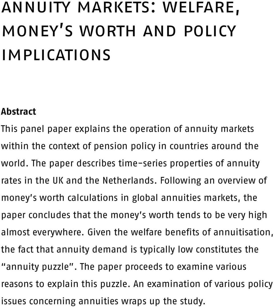 Following an overview of money s worth calculations in global annuities markets, the paper concludes that the money s worth tends to be very high almost everywhere.