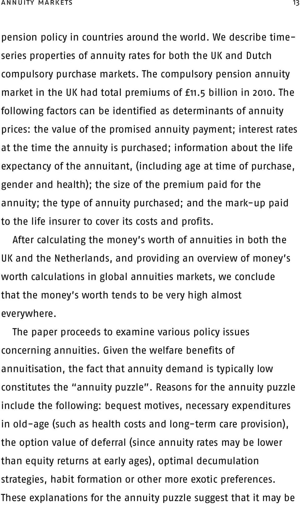 The following factors can be identified as determinants of annuity prices: the value of the promised annuity payment; interest rates at the time the annuity is purchased; information about the life