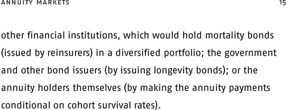 other bond issuers (by issuing longevity bonds); or the annuity holders