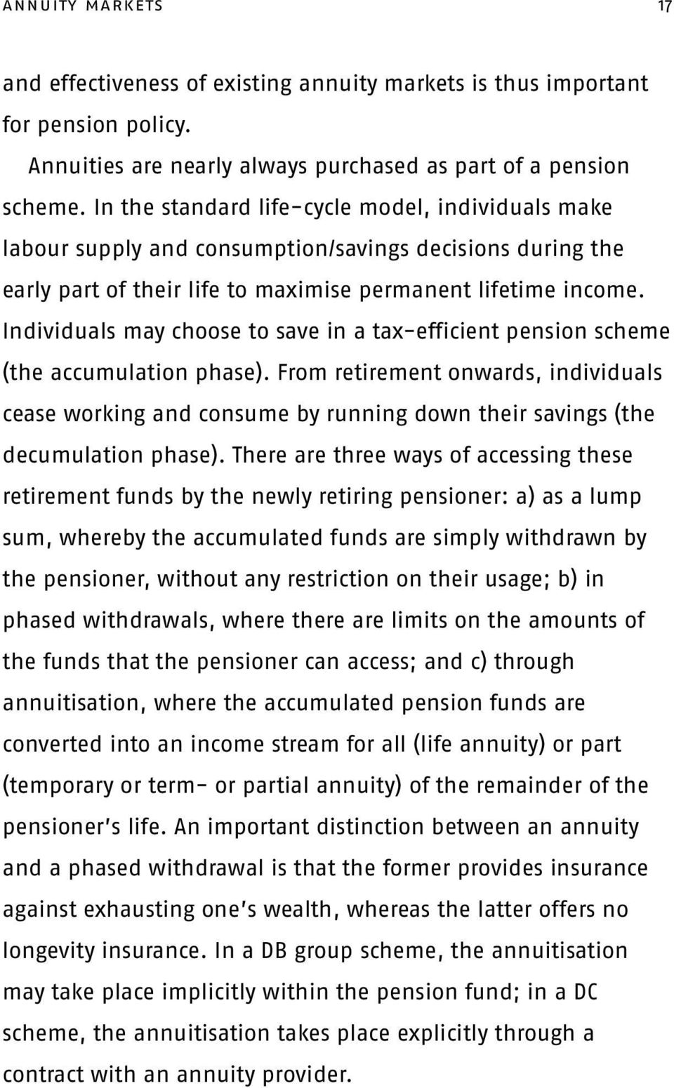 Individuals may choose to save in a tax-efficient pension scheme (the accumulation phase).