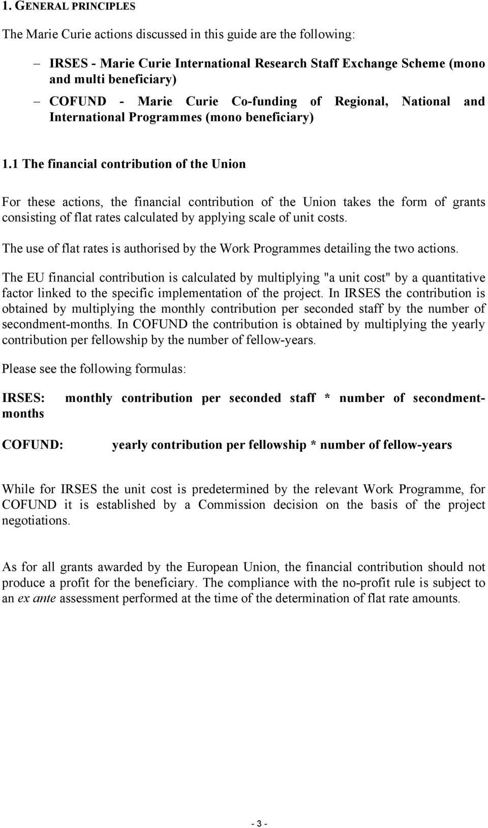 1 The financial contribution of the Union For these actions, the financial contribution of the Union takes the form of grants consisting of flat rates calculated by applying scale of unit costs.