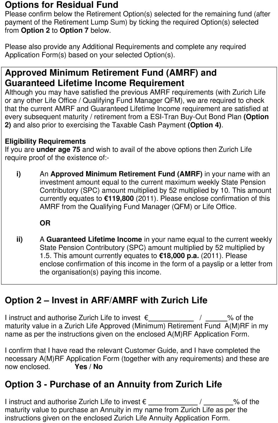 Approved Minimum Retirement Fund (AMRF) and Guaranteed Lifetime Income Requirement Although you may have satisfied the previous AMRF requirements (with Zurich Life or any other Life Office /