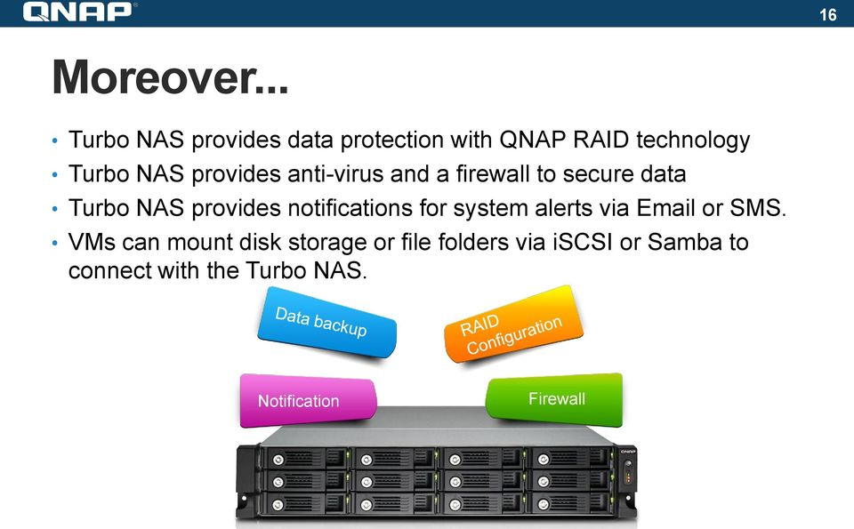 provides anti-virus and a firewall to secure data Turbo NAS provides