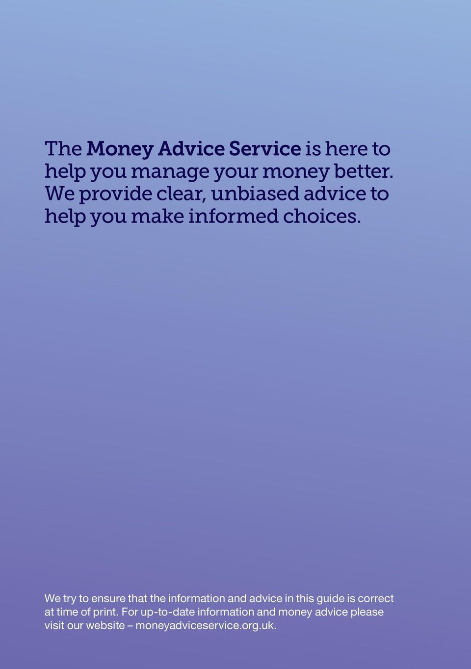 We try to ensure that the information and advice in this guide is correct at time