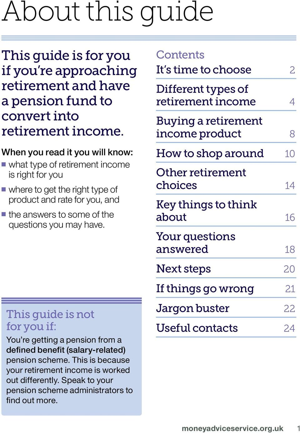 This guide is not for you if: You re getting a pension from a defined benefit (salary-related) pension scheme. This is because your retirement income is worked out differently.