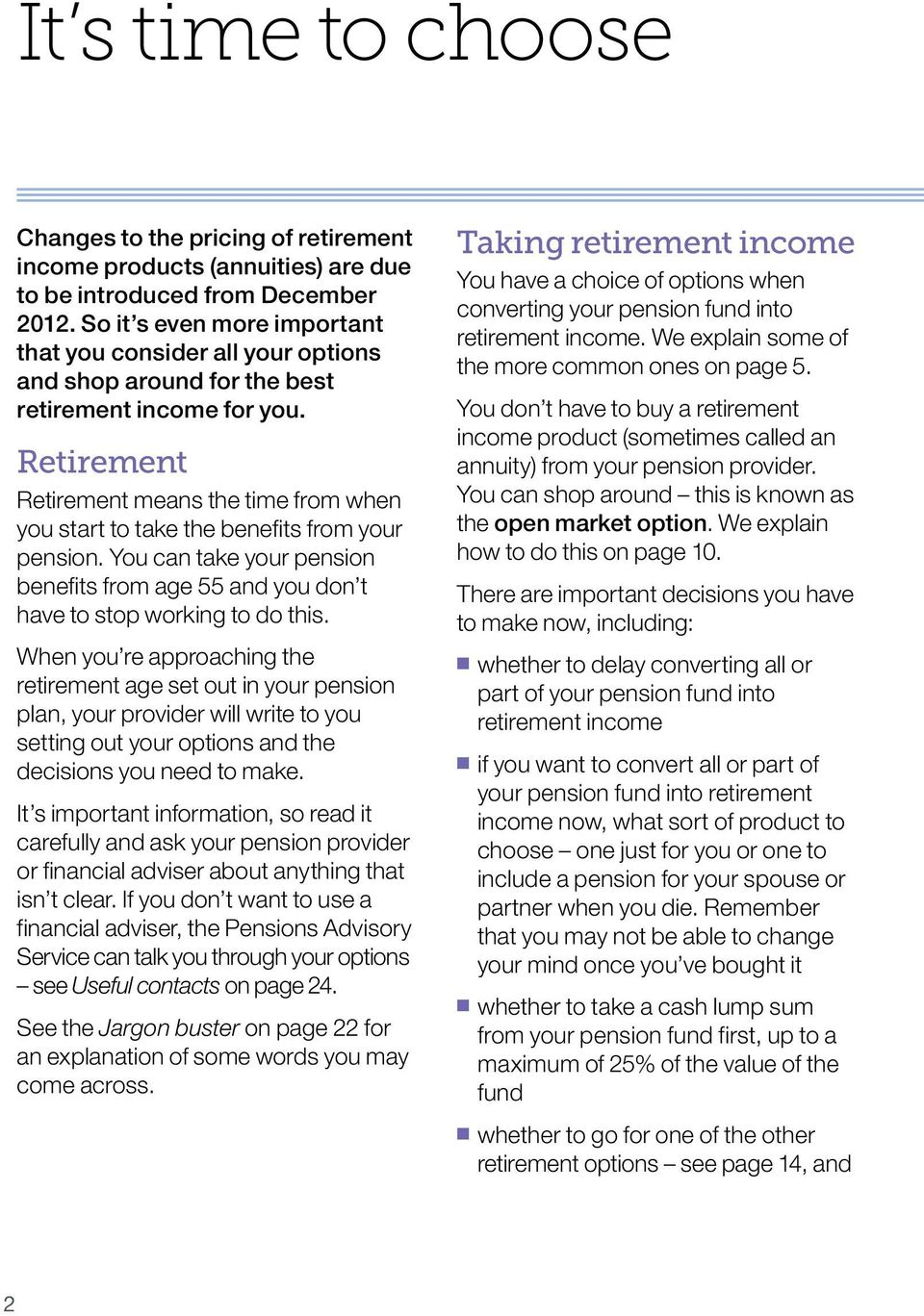 Retirement Retirement means the time from when you start to take the benefits from your pension. You can take your pension benefits from age 55 and you don t have to stop working to do this.