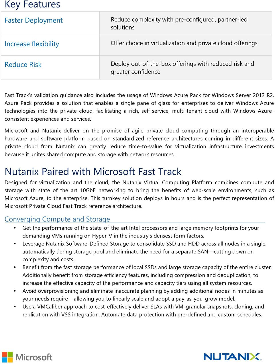 Azure Pack provides a solution that enables a single pane of glass for enterprises to deliver Windows Azure technologies into the private cloud, facilitating a rich, self- service, multi- tenant