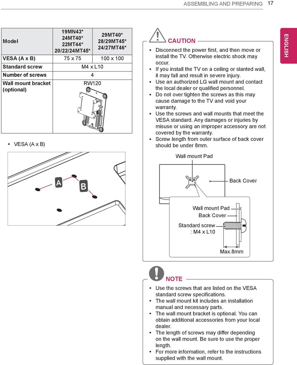 y If you install the TV on a ceiling or slanted wall, it may fall and result in severe injury. y Use an authorized LG wall mount and contact the local dealer or qualified personnel.