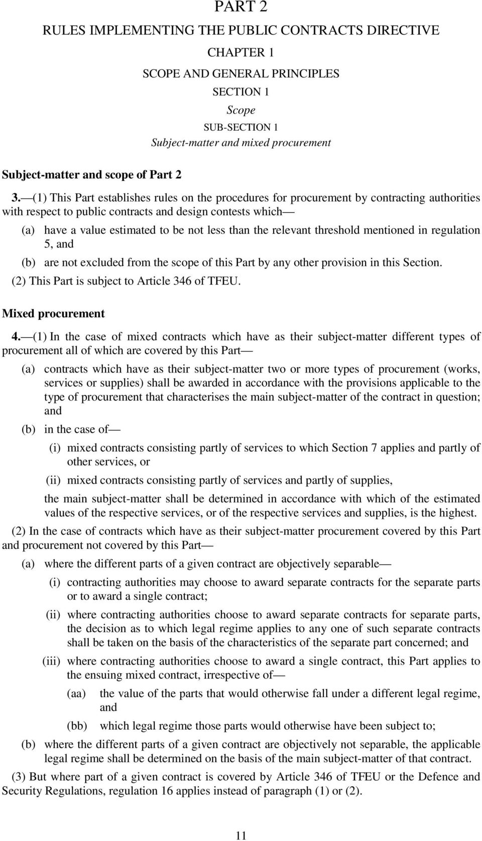 the relevant threshold mentioned in regulation 5, and (b) are not excluded from the scope of this Part by any other provision in this Section. (2) This Part is subject to Article 346 of TFEU.