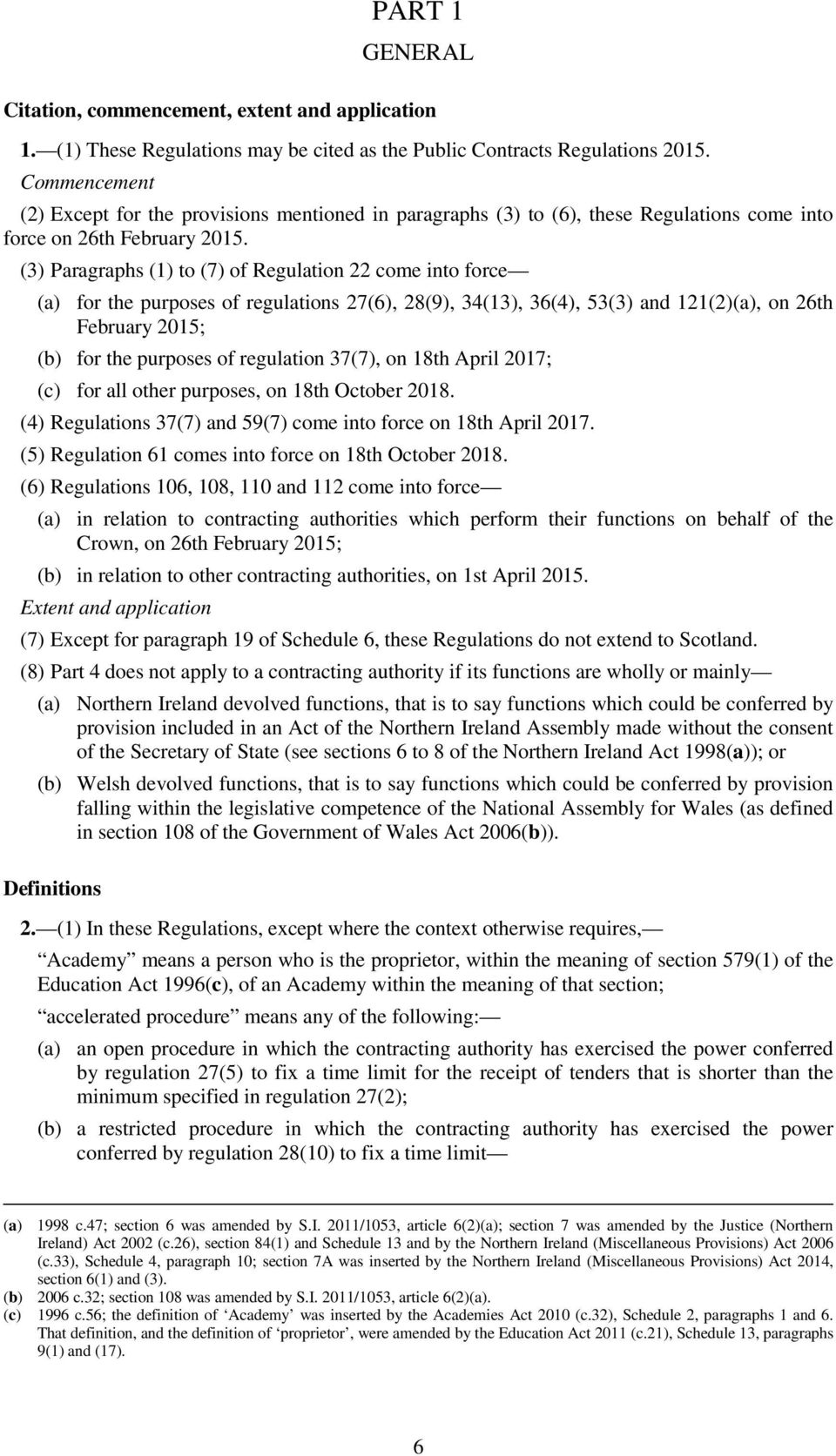 (3) Paragraphs (1) to (7) of Regulation 22 come into force (a) for the purposes of regulations 27(6), 28(9), 34(13), 36(4), 53(3) and 121(2)(a), on 26th February 2015; (b) for the purposes of