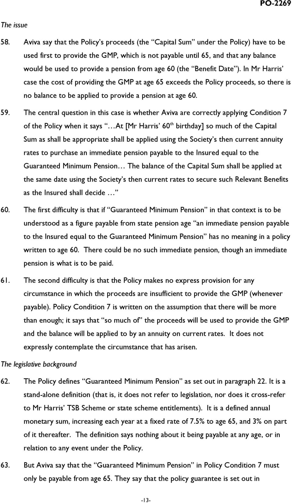 pension from age 60 (the Benefit Date ). In Mr Harris case the cost of providing the GMP at age 65 exceeds the Policy proceeds, so there is no balance to be applied to provide a pension at age 60. 59.