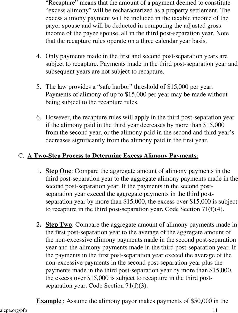 year. Note that the recapture rules operate on a three calendar year basis. 4. Only payments made in the first and second post-separation years are subject to recapture.