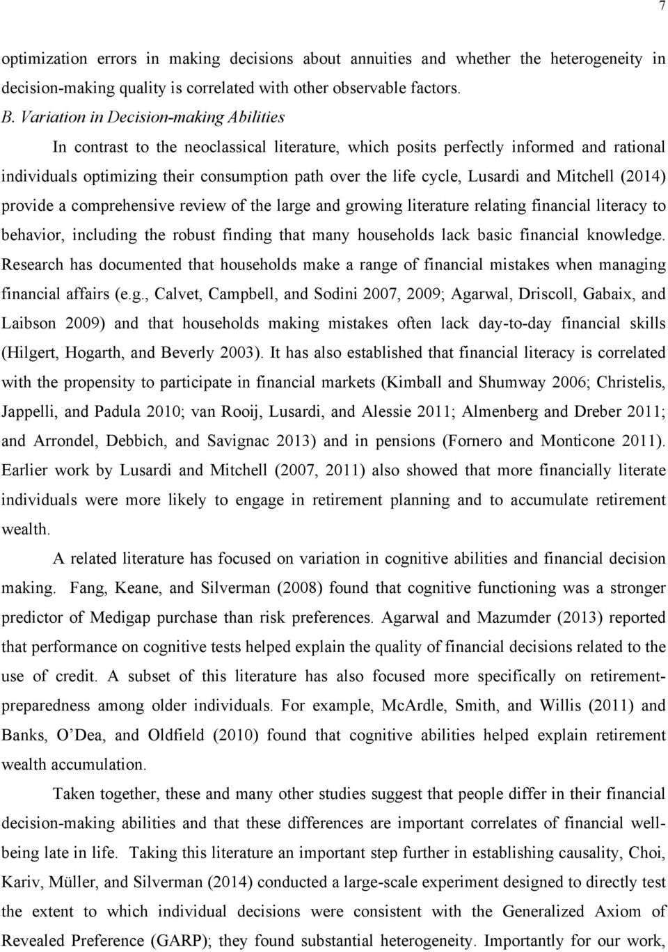 Lusardi and Mitchell (2014) provide a comprehensive review of the large and growing literature relating financial literacy to behavior, including the robust finding that many households lack basic