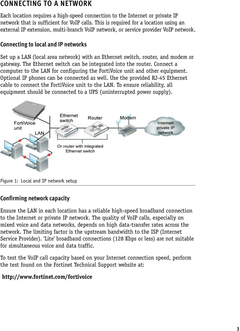 Connecting to local and IP networks Set up a LAN (local area network) with an Ethernet switch, router, and modem or gateway. The Ethernet switch can be integrated into the router.