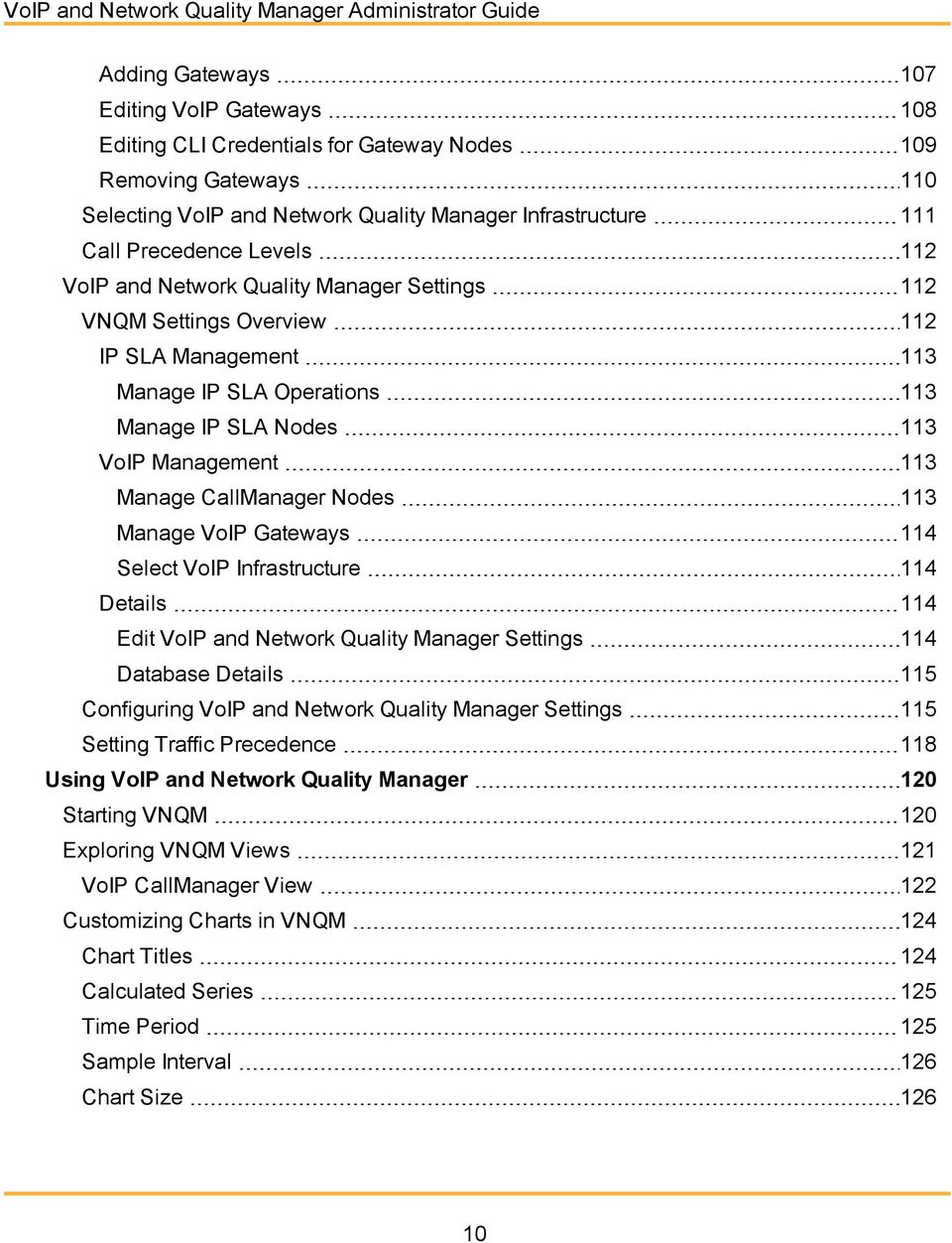 Nodes 113 VoIP Management 113 Manage CallManager Nodes 113 Manage VoIP Gateways 114 Select VoIP Infrastructure 114 Details 114 Edit VoIP and Network Quality Manager Settings 114 Database Details 115