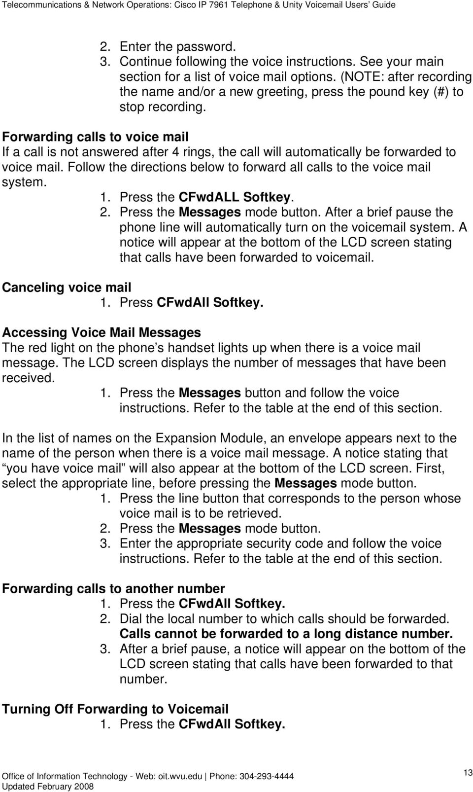 Forwarding calls to voice mail If a call is not answered after 4 rings, the call will automatically be forwarded to voice mail.