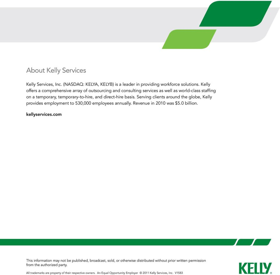 Serving clients around the globe, Kelly provides employment to 530,000 employees annually. Revenue in 2010 was $5.0 billion. kellyservices.