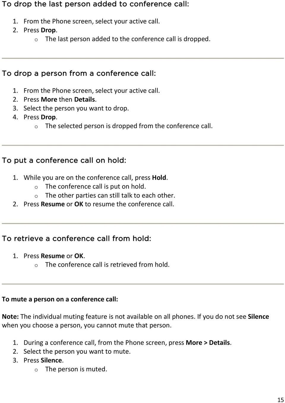 T put a cnference call n hld: 1. While yu are n the cnference call, press Hld. The cnference call is put n hld. The ther parties can still talk t each ther. 2.