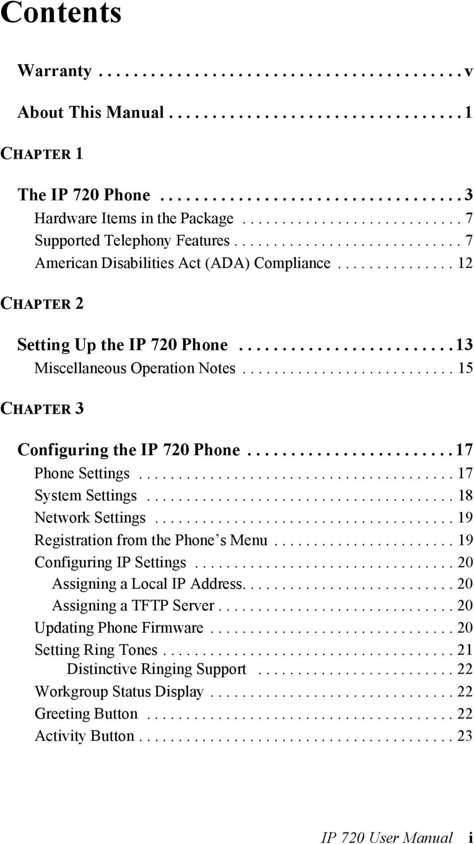 ........................ 13 Miscellaneous Operation Notes........................... 15 CHAPTER 3 Configuring the IP 720 Phone........................ 17 Phone Settings........................................ 17 System Settings.