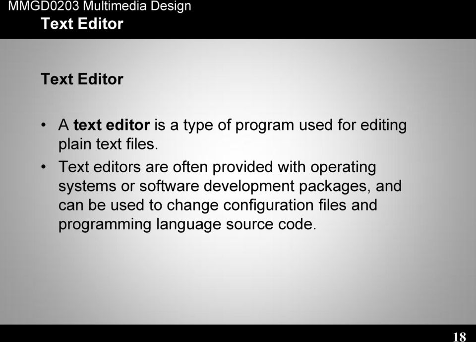 Text editors are often provided with operating systems or software