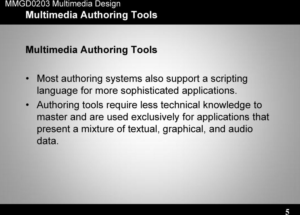 Authoring tools require less technical knowledge to master and