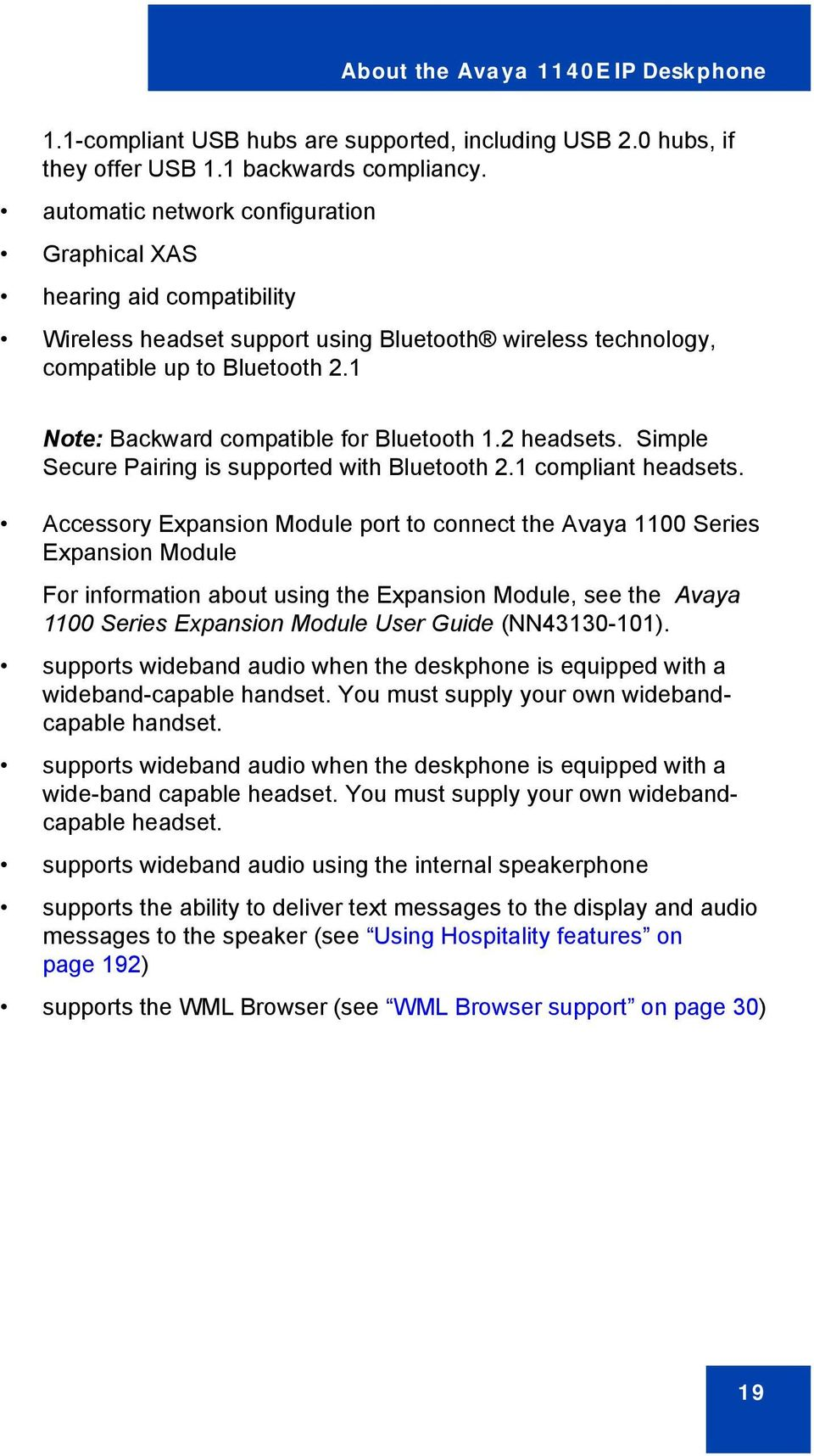 1 Note: Backward compatible for Bluetooth 1.2 headsets. Simple Secure Pairing is supported with Bluetooth 2.1 compliant headsets.