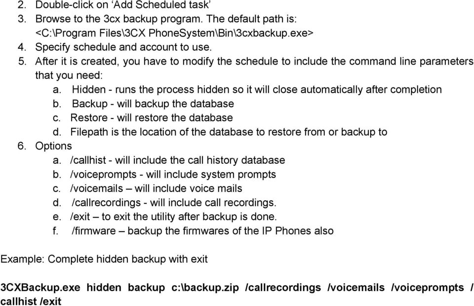 Backup - will backup the database c. Restore - will restore the database d. Filepath is the location of the database to restore from or backup to 6. Options a.