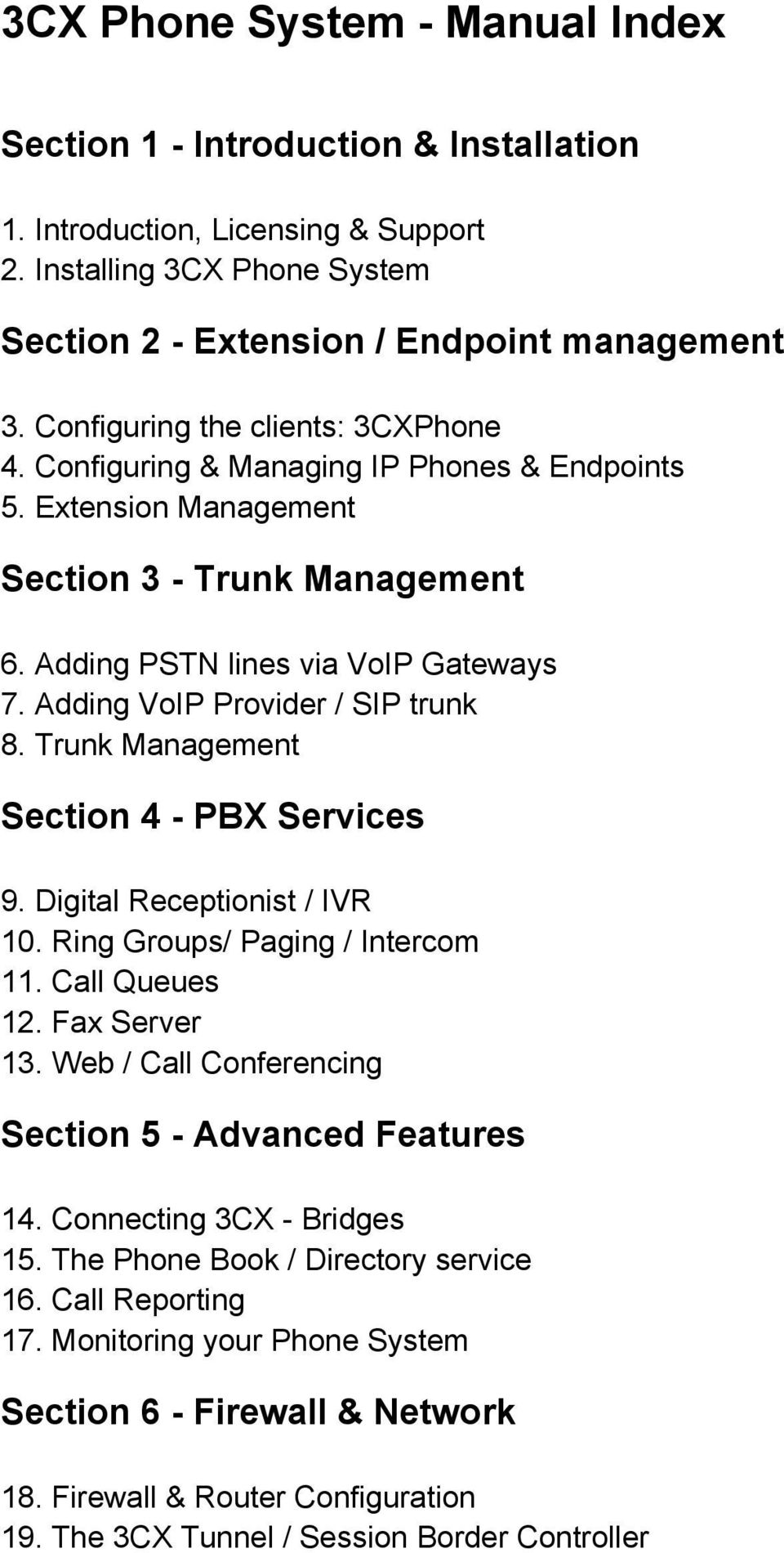 Adding VoIP Provider / SIP trunk 8. Trunk Management Section 4 - PBX Services 9. Digital Receptionist / IVR 10. Ring Groups/ Paging / Intercom 11. Call Queues 12. Fax Server 13.