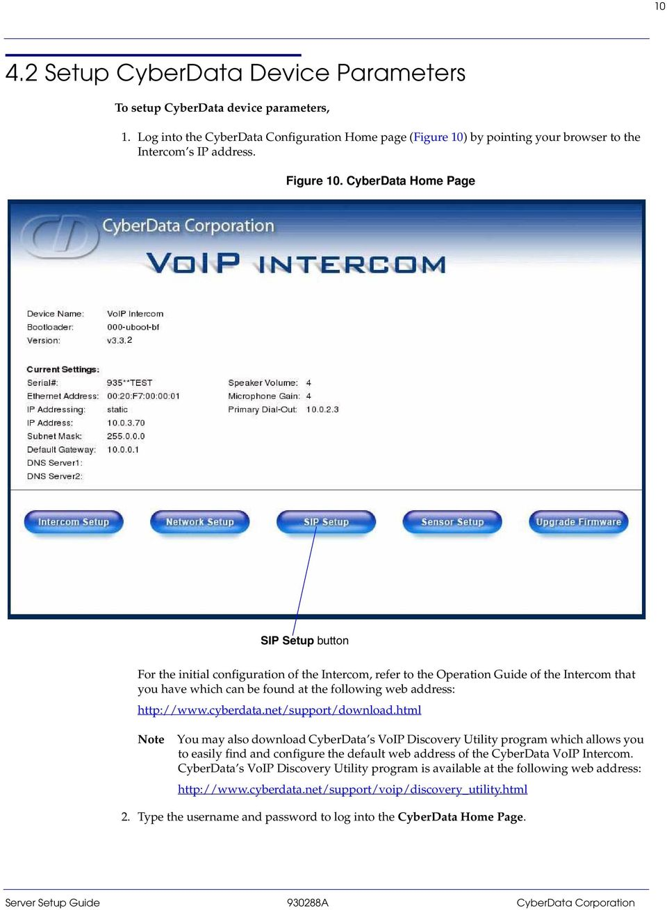 CyberData Home Page 2 SIP Setup button For the initial configuration of the Intercom, refer to the Operation Guide of the Intercom that you have which can be found at the following web address: