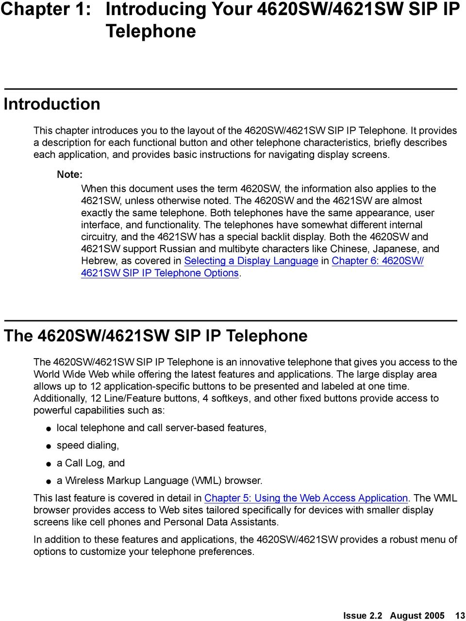 When this document uses the term 4620SW, the information also applies to the 4621SW, unless otherwise noted. The 4620SW and the 4621SW are almost exactly the same telephone.