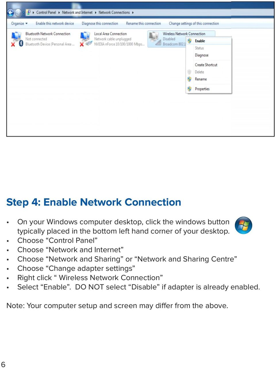 Choose Control Panel Choose Network and Internet Choose Network and Sharing or Network and Sharing Centre Choose