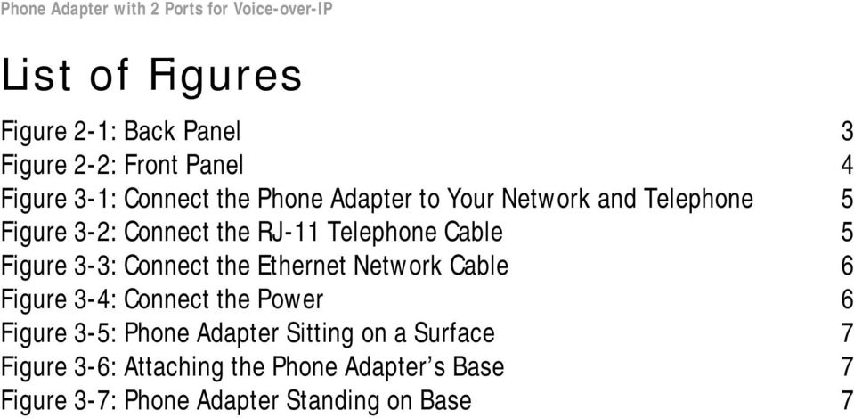 Connect the Ethernet Network Cable 6 Figure 3-4: Connect the Power 6 Figure 3-5: Phone Adapter